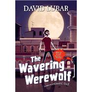 The Wavering Werewolf A Monsterrific Tale by Lubar, David, 9780765330796