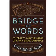 Bridge of Words Esperanto and the Dream of a Universal Language by Schor, Esther, 9780805090796