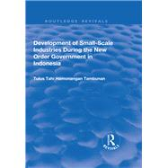 Development of Small-scale Industries During the New Order Government in Indonesia by Tambunan,Tulus Tahi Hamonangan, 9781138700796