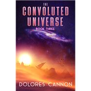 The Convoluted Universe by Cannon, Dolores, 9781886940796