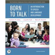 Born to Talk An Introduction to Speech and Language Development by Fahey, Kathleen R.; Hulit, Lloyd M.; Howard, Merle R., 9780134760797
