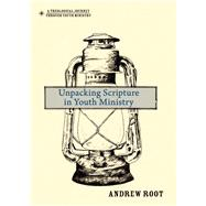Unpacking Scripture in Youth Ministry by Root, Andrew, 9780310670797