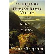 The History of the Hudson River Valley by Benjamin, Vernon, 9781590200797
