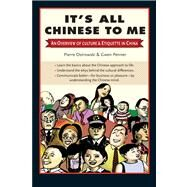 It's All Chinese to Me : An Overview of Culture and Etiquette in China by Ostrowski, Pierre, 9780804840798