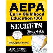 Aepa Early Childhood Education 36 Secrets Study Guide by Aepa Exam Secrets, 9781609710798
