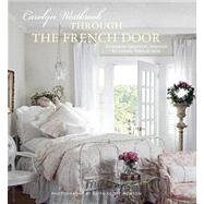 Through the French Door: Romantic Interiors Inspired by Classic French Style by Westbrook, Carolyn; Morton, Keith Scott, 9781908170798