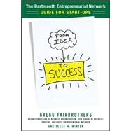 From Idea to Success: The Dartmouth Entrepreneurial Network Guide for Start-Ups by Fairbrothers, Gregg; Winter, Tessa, 9780071760799