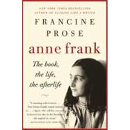Anne Frank : The Book, the Life, the Afterlife by PROSE FRANCINE, 9780061430800
