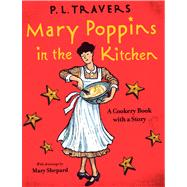 Mary Poppins in the Kitchen : A Cookery Book with a Story by Travers, P. L., 9780152060800