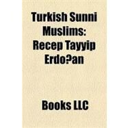 Turkish Sunni Muslims : Recep Tayyip Erdogan by , 9781156300800