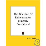 The Doctrine of Reincarnation Ethically Considered by Mead, G. R. S., 9781417900800