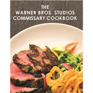 The Warner Bros. Studios Commissary Cookbook by Unknown, 9781942600800