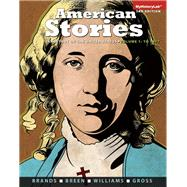 American Stories A History of the United States, Volume 1 Plus NEW MyHistoryLab  -- Access Card Package by Brands, H. W.; Breen, T. H.; Williams, R. Hal; Gross, Ariela J., 9780205990801