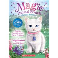 Amelia Sparklepaw's Party Problem (Magic Animal Friends: Special Edition) by Meadows, Daisy, 9780545940801