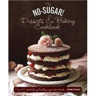 The No Sugar! Desserts & Baking Book by Spevack, Ysanne; Dowey, Nicki, 9780754830801