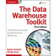 The Data Warehouse Toolkit The Definitive Guide to Dimensional Modeling by Kimball, Ralph; Ross, Margy, 9781118530801