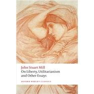 On Liberty, Utilitarianism and Other Essays by Mill, John Stuart; Philp, Mark; Rosen, Frederick, 9780199670802