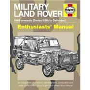 Haynes Military Land Rover Enthusiasts' Manual: 1947-2012 (series I-iii, Defender, Wolf, 'lightweight', 101in Forward Control, Minerva, Tempo, Otokar, Etc)