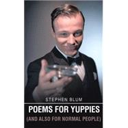 Poems for Yuppies and Also for Normal People by Blum, Stephen, 9781514450802