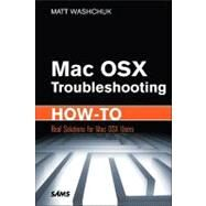 Mac OS X Troubleshooting How-To: Real Solutions for Mac OS X Users