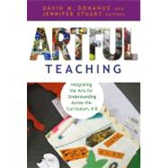 Artful Teaching: Integrating the Arts for Understanding Across the Curriculum, K-8 by Donahue, David M., 9780807750803