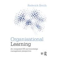 Organisational Learning: An integrated HR and knowledge management perspective by Smith; Roderick, 9781138860803