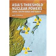 Asia's Latent Nuclear Powers: Japan, South Korea and Taiwan by Fitzpatrick; Mark, 9781138930803