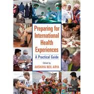 Preparing for International Health Experiences: A Practical Guide by Arya; Akshaya Neil, 9781498780803