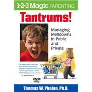 Tantrums!: Managing Meltdowns in Public and Private by Phelan, Thomas W., 9781889140803