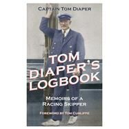 Tom Diaper's Logbook Memoirs of a Racing Skipper by Diaper, Tom; Cunliffe, Tom, 9781472930804