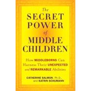 The Secret Power of Middle Children: How Middleborns Can Harness Their Unexpected and Remarkable Abilities by Salmon, Catherine; Schumann, Katrin, 9781594630804