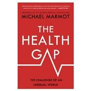 The Health Gap The Challenge of an Unequal World by Marmot, Michael, 9781632860804
