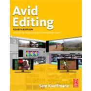 Avid Editing : A Guide for Beginning and Intermediate Users by Kauffmann; Sam, 9780240810805
