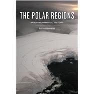 The Polar Regions by Howkins, Adrian, 9780745670805
