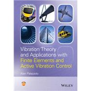 Vibration Theory and Applications With Finite Elements and Active Vibration Control 9781118350805N