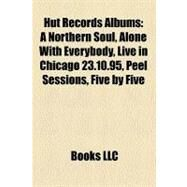 Hut Records Albums : A Northern Soul, Alone with Everybody, Live in Chicago 23. 10. 95, Peel Sessions, Five by Five by , 9781158400805