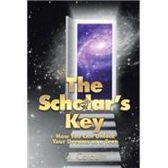 The Scholar's Key: How You Can Unlock Your Dreams As a Teen by Colquitt, D., 9781503530805