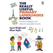 The Really Useful Primary Languages Book: Practical strategies and ideas for enjoyable lessons by Wright; Jayne, 9781138900806