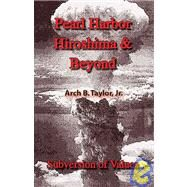 Pearl Harbor, Hiroshima & Beyond by Taylor, Arch B., 9781412060806