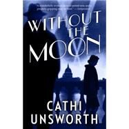 Without the Moon by Unsworth, Cathi, 9781487000806
