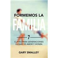 Formemos la familia / Let's Do Family Together by Smalley, Gary, 9781680670806