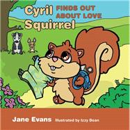 Cyril Squirrel Finds Out About Love by Evans, Jane; Bean, Izzy, 9781785920806