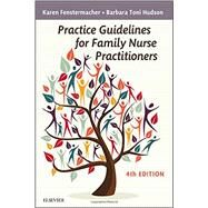 Practice Guidelines for Family Nurse Practitioners by Fenstermacher, Karen, R. N.; Hudson, Barbara Toni, R.N., 9780323290807