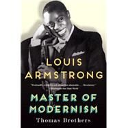 Louis Armstrong, Master of Modernism by Brothers, Thomas, 9780393350807