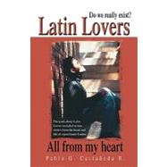 Latin Lovers: Do We Really Exist? All from My Heart by Castaneda R., Pablo G., 9781412050807