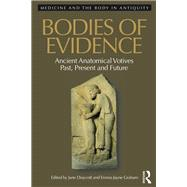 Bodies of Evidence: Ancient Anatomical Votives Past, Present and Future by Draycott; Jane, 9781472450807