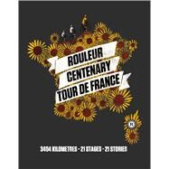 Rouleur Centenary Tour de France 3404 kilometres, 21 stages, 21 stories by Rouleur, 9781472900807