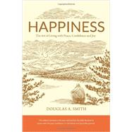 Happiness: The Art of Living With Peace, Confidence and Joy by Smith, Douglas A., 9780986070808