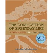 The Composition of Everyday Life, Brief, 2016 MLA Update by Mauk, John; Metz, John, 9781337280808