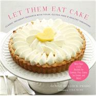 Let Them Eat Cake: Classic, Decadent Desserts with Vegan, Gluten-Free & Healthy Variations by Bullock-prado, Gesine; Rupp, Tina, 9781617690808